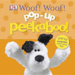 Pop-Up Peekaboo : Woof! Woof! - Dawn Sirett