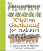 Kitchen Gardening for Beginners : Growing Vegetables - Simon Akeroyd