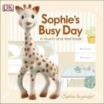 Baby Touch and Feel : Sophie La Girafe: Sophie's Busy Day - Dawn Sirett