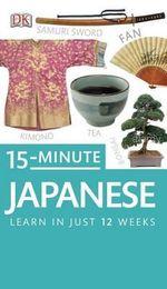 15-Minute Japanese : Learn in Just 12 Weeks - Mitsuko Maeda-Nye