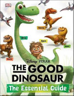 The Good Dinosaur : The Essential Guide