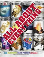 All about Everything : The Ultimate Fact-Packed Almanac