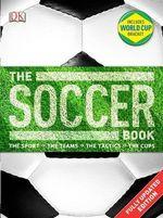 The Soccer Book : The Sport, the Teams, the Tactics, the Cups - David Goldblatt