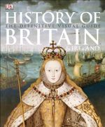 History of Britain & Ireland : The Definitive Visual Guide - R G Grant