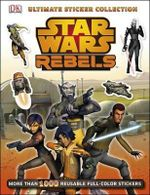 Star Wars: Rebels: Ultimate Sticker Collection : More Than 1000 Reusable Full-Color Stickers - Dorling Kindersley