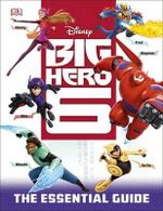Big Hero 6 : The Essential Guide - Dorling Kindersley