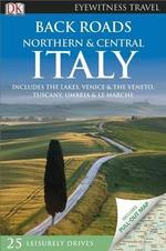 Back Roads Northern & Central Italy : Eyewitness Travel Back Roads - DK Publishing