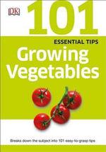 101 Essential Tips : Growing Vegetables - Tom Stevenson