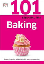 101 Essential Tips : Baking - DK Publishing