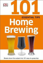 101 Essential Tips : Home Brewing - DK Publishing