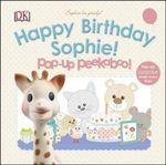 Sophie La Girafe : Pop-Up Peekaboo Happy Birthday Sophie! - Dawn Sirett