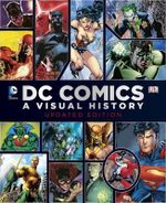 DC Comics : A Visual History - Daniel Wallace