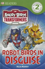 Angry Birds Transformers : Robot Birds in Disguise - DK Publishing