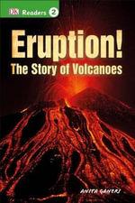 Eruption! : The Story of Volcanoes - Anita Ganeri