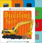 Feel and Find Fun : Building Site - DK Publishing