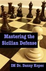 Mastering the Sicilian Defense - Dr Danny Kopec Im