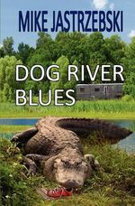 Dog River Blues : A Wes Darling Mystery - Mike Jastrzebski
