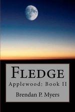 Fledge : Applewood: Book II - Brendan P Myers