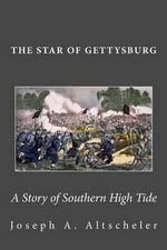 The Star of Gettysburg : A Story of Southern High Tide - Joseph a Altscheler