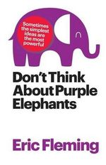Don't Think about Purple Elephants - Eric Fleming