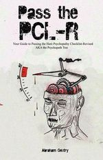 Pass the Pcl-R : Your Guide to Passing the Hare Psychopathy Checklist-Revised Aka the Psychopath Test - Abraham Gentry