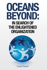 Oceans Beyond : In Search of the Enlightened Organization - Lloyd Tosoff