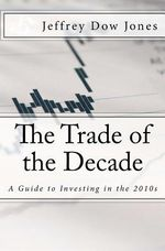 The Trade of the Decade : A Guide to Investing in the 2010s - Jeffrey Dow Jones