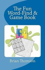 The Fun Word-Find and Game Book - Brian Thomson