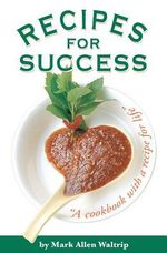 Recipes for Success : A Cookbook with a Recipe for Life - Mark Allen Waltrip