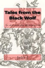 Tales from the Black Wolf : Short Stories from a Dark Realm of Fantasy.. - Jefri J