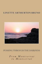 Pushing Through the Darkness - Mrs Linette Arthurton Bruno