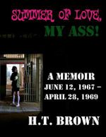 Summer of Love, My Ass! : A Memoir June 12, 1967 - April 28, 1967 - H T Brown