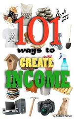 101 Ways to Create Income - Research Andrew Parker