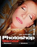Photoshop Glamour Book 01 : Buy This Book, Get a Job ! - Alex Anderson
