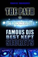 The Path to Success : Famous Djs Best Kept Secrets - Daniel Marques