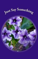 Just Say Something - Kimberly L Burkley