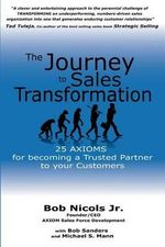 The Journey to Sales Transformation : 25 Axioms for Becoming a Trusted Partner to Your Customers - Bob Nicols Jr