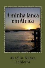 A Minha Lanca Em Africa - Aurelio Caldeira