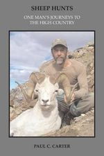 Sheep Hunts : One Man's Journeys to the High Country - Paul C Carter