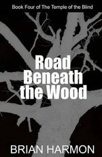 Road Beneath the Wood : The Temple of the Blind #4 - Brian Harmon
