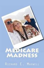 Medicare Madness - MR Richard E Maxwell