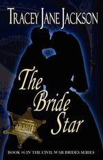 The Bride Star : The Civil War Brides Series - Tracey Jane Jackson