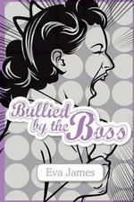 Bullied by the Boss : The Essential Guide to Overcoming Workplace Bullying - Eva James
