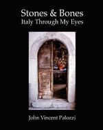 Stones and Bones : Italy Through My Eyes - John Vincent Palozzi
