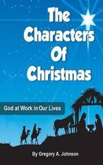The Characters of Christmas - Gregory A Johnson