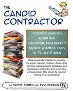 The Candid Contractor : Lessons Learned from the Construction Defect Expert Witness Files of Scott Cohen - Scott Cohen