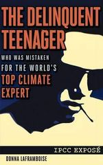 The Delinquent Teenager Who Was Mistaken for the World's Top Climate Expert : The Middle Path to Environment, Society and the Ec... - Donna Laframboise