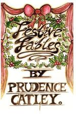 Festive Fables - Miss Prudence Mary Catley
