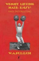 Weightlifting Made Easy and Interesting - W a Pullum