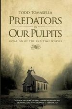 Predators in Our Pulpits - Todd Tomasella